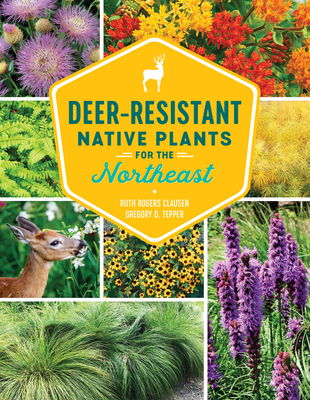 Deer-Resistant Native Plants for the Northeast - Clausen, Ruth Rogers, and Tepper, Gregory D