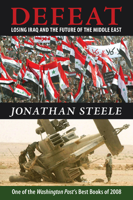 Defeat: Losing Iraq and the Future of the Middle East - Steele, Jonathan