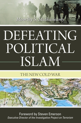 Defeating Political Islam: The New Cold War - Muthuswamy, Moorthy S, and Emerson, Steven (Foreword by)