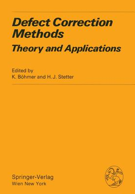 Defect Correction Methods: Theory and Applications - Bohmer, K (Editor), and Stetter, H J (Editor)