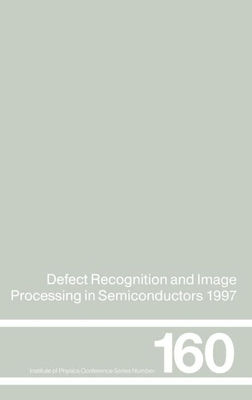 Defect Recognition and Image Processing in Semiconductors 1997: Proceedings of the Seventh Conference on Defect Recognition and Image Processing, Berlin, September 1997 - Doneker, J, and Donecker, J (Editor), and Rechenberg, I (Editor)