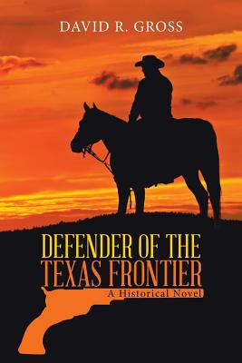 Defender of the Texas Frontier: A Historical Novel - Gross, David R
