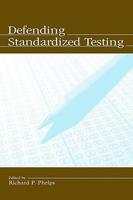 Defending Standardized Testing - Phelps, Richard P (Editor), and Roeber, Edward D (Contributions by), and Rogosa, David (Contributions by)