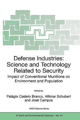 Defense Industries: Science and Technology Related to Security: Impact of Conventional Munitions on Environment and Population - Castelo Branco, Pelagio (Editor), and Schubert, Hiltmar (Editor), and Campos, Jos (Editor)