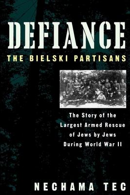 Defiance: The Bielski Partisans - Tec, Nechama, Professor