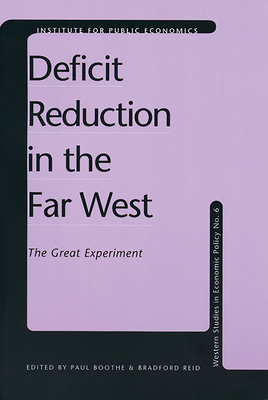 Deficit Reduction in the Far West: The Great Experiment - Boothe, Paul (Editor), and Reid, Bradford (Editor)