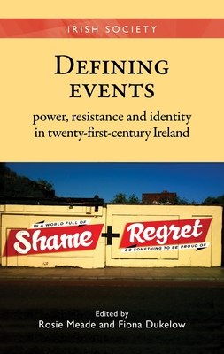 Defining Events: Power, Resistance and Identity in Twenty-First-Century Ireland - Dukelow, Fiona (Editor), and Meade, Rosie (Editor)