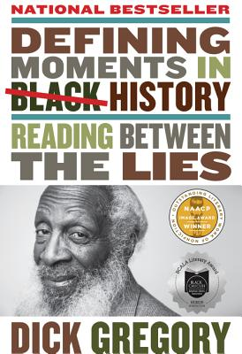 Defining Moments in Black History: Reading Between the Lies - Gregory, Dick
