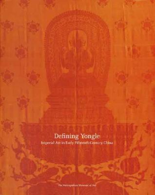 Defining Yongle: Imperial Art in Early Fifteenth-Century China - Watt, James C Y, and Leidy, Denise Patry
