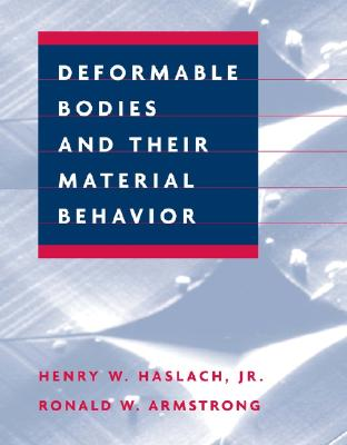 Deformable Bodies and Their Material Behavior - Haslach, Henry W, Jr., and Armstrong, Ronald W