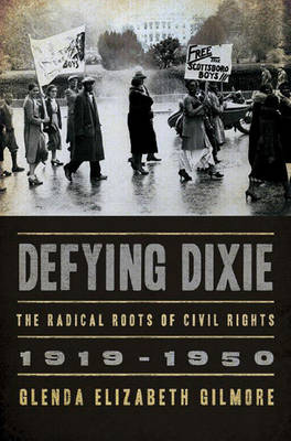 Defying Dixie: The Radical Roots of Civil Rights: 1919-1950 - Gilmore, Glenda Elizabeth, B.A., Ph.D.