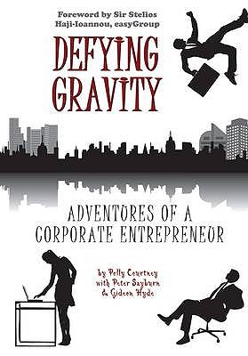 Defying Gravity: Adventures of a Corporate Entrepreneur - Courtney, Polly, and Sayburn, Peter, and Hyde, Gideon