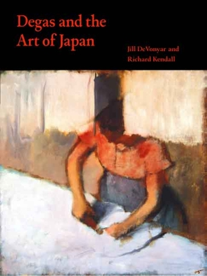 Degas and the Art of Japan - Devonyar, Jill, and Kendall, Richard, Mr.
