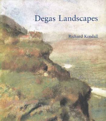 Degas Landscapes - Kendall, Richard, Mr., BSC, Frcs