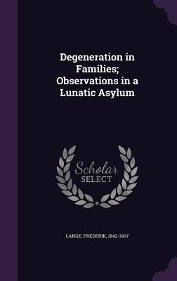 Degeneration in Families; Observations in a Lunatic Asylum - Lange, Frederik