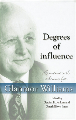 Degrees of Influence: A Memorial Volume for Glanmor Williams - Jenkins, Geraint H, and Jones, Gareth Elwyn