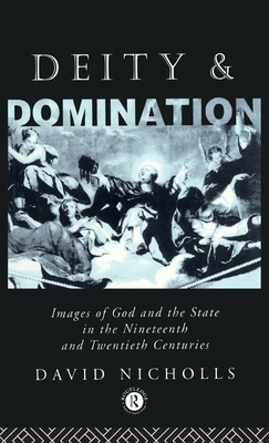 Deity and Domination: Images of God and the State in the 19th and 20th Centuries - Nicholls, David, and Nicholls, David, and Nicholls David