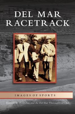 Del Mar Racetrack - Holtzclaw, Kenneth M, and Del Mar Thoroughbred Club