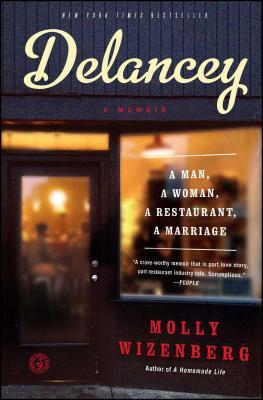 Delancey: A Man, a Woman, a Restaurant, a Marriage - Wizenberg, Molly