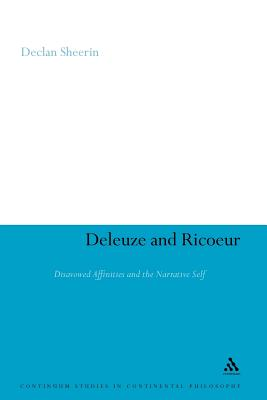 Deleuze and Ricoeur: Disavowed Affinities and the Narrative Self - Sheerin, Declan
