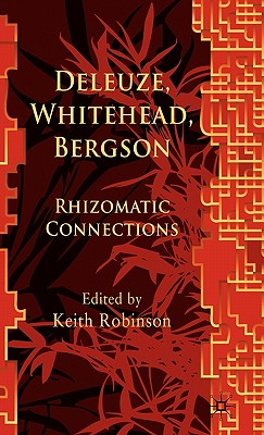 Deleuze, Whitehead, Bergson: Rhizomatic Connections - Robinson, K (Editor)
