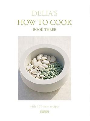 Delia's How to Cook: Book Three - Smith, Delia