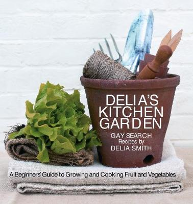 Delia's Kitchen Garden: A Beginner's Guide to Growing and Cooking Fruit and Vegetables - Search, Gay, and Smith, Delia
