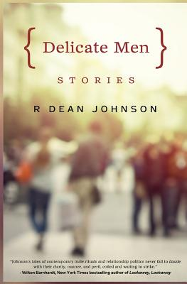 Delicate Men: Stories - Johnson, R Dean