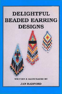 Delightful Beaded Earring Designs - Radford, Jan, and Knight, Denise (Editor)