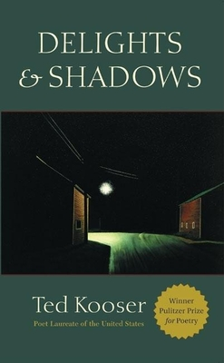 Delights & Shadows - Kooser, Ted