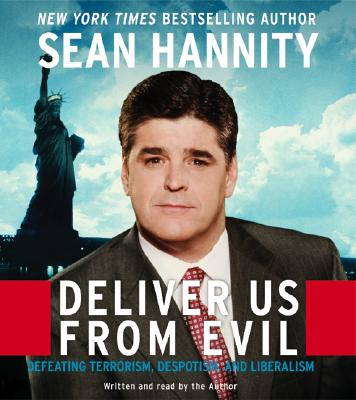 Deliver Us from Evil CD: Defeating Terrorism, Despotism, and Liberalism - Hannity, Sean (Read by)