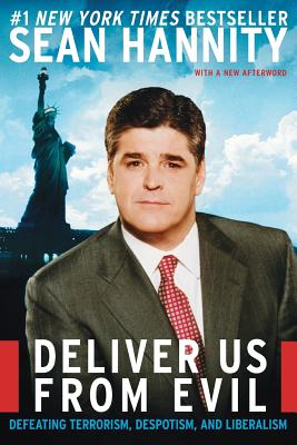 Deliver Us from Evil: Defeating Terrorism, Despotism, and Liberalism - Hannity, Sean