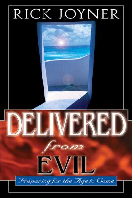 Delivered from Evil: Preparing for the Ages to Come - Joyner, Rick