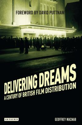 Delivering Dreams: A Century of British Film Distribution - Macnab, Geoffrey