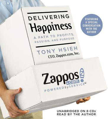 Delivering Happiness: A Path to Profits, Passion, and Purpose - Hsieh, Tony (Read by)