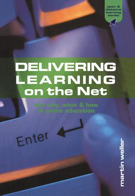Delivering Learning on the Net: The Why, What and How of Online Education - Weller, Martin