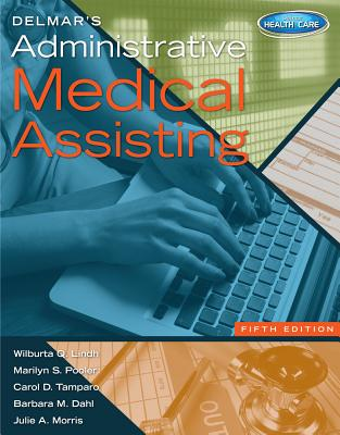 Delmar's Administrative Medical Assisting (Book Only) - Lindh, Wilburta Q, CMA, and Pooler, Marilyn, and Tamparo, Carol D, PhD, CMA-A