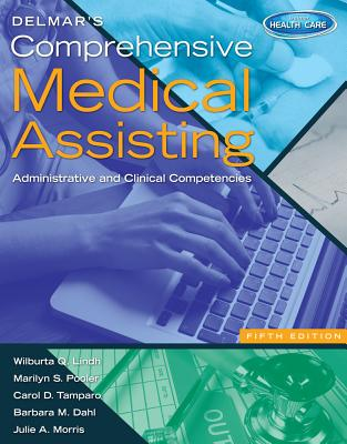 Delmar's Comprehensive Medical Assisting: Administrative and Clinical Competencies (with Premium Website Printed Access Card and Medical Office Simulation Software 2.0 CD-Rom) - Lindh, Wilburta Q, CMA, and Pooler, Marilyn, and Tamparo, Carol D, PhD, CMA-A