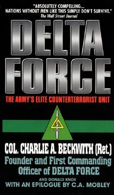 Delta Force: The Army's Elite Counterterrorist Unit - Beckwith, Charlie, Colonel, and Knox, Donald