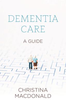 Dementia Care: A Guide - McDonald, Christina
