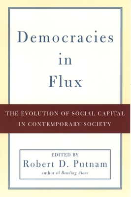 Democracies in Flux: The Evolution of Social Capital in Contemporary Society - Putnam, Robert D (Editor)