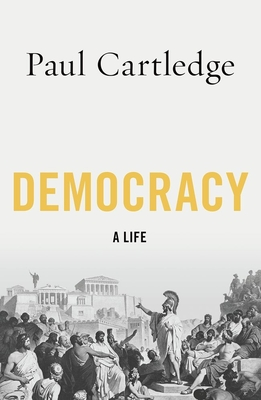 Democracy: A Life - Cartledge, Paul