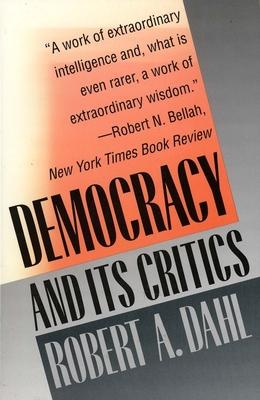 Democracy and Its Critics - Dahl, Robert A