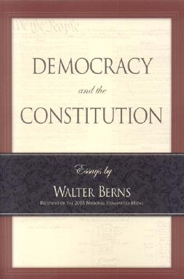Democracy and the Constitution - Berns, Walter