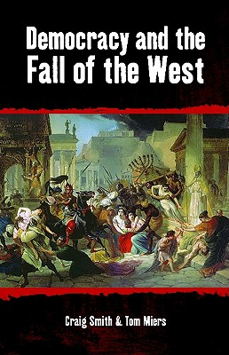 Democracy and the Fall of the West - Smith, Craig