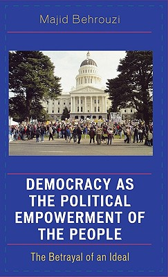 Democracy as the Political Empowerment of the People: The Betrayal of an Ideal - Behrouzi, Majid