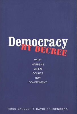 Democracy by Decree: What Happens When Courts Run Government - Sandler, Ross