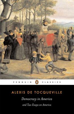 Democracy in America and Two Essays on America - Tocqueville, Alexis De, and Bevan, Gerald (Translated by), and Kramnick, Isaac (Introduction by)