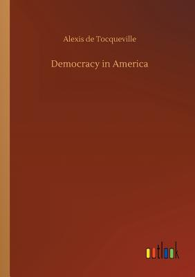 Democracy in America - Tocqueville, Alexis De