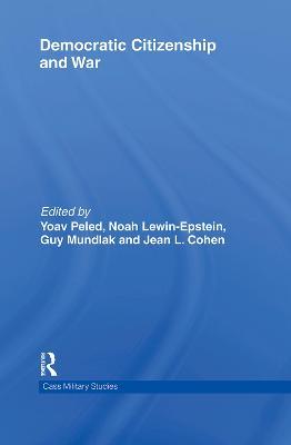 Democratic Citizenship and War - Peled, Yoav (Editor), and Lewin-Epstein, Noah (Editor), and Mundlak, Guy (Editor)